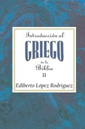 Introducci N Al Griego De La Biblia Volume 2 Aeth: (Introduction To Biblical Greek Vol 2 Spanish Aeth) eBook