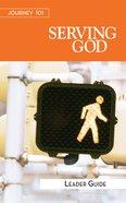 Serving God : Steps to the Life God Intends (Leader Guide) (Journey 101 Series) eBook