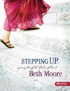 Stepping Up : A Journey Through the Psalms of Ascent (Member Book) (Beth Moore Bible Study Series)