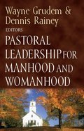Pastoral Leadership For Manhood and Womanhood eBook
