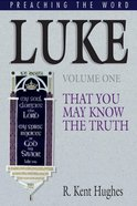 Luke - That You May Know the Truth (Volume 1) (Preaching The Word Series) eBook