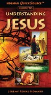 Understanding Jesus (Holman Quicksource Guides Series) eBook