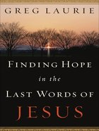 Finding Hope in the Last Words of Jesus eBook