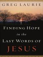 Finding Hope in the Last Words of Jesus eBook