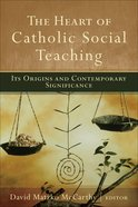The Heart of Catholic Social Teaching eBook
