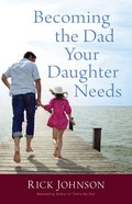 Becoming the Dad Your Daughter Needs eBook