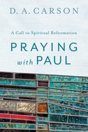 Praying With Paul - a Call to Spiritual Reformation eBook