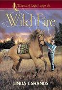 Wild Fire (#01 in Wakara Of Eagle Lodge Series) eBook
