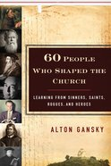 60 People Who Shaped the Church eBook