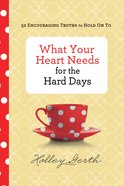 What Your Heart Needs For the Hard Days eBook