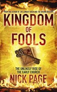 Kingdom of Fools: The Unlikely Rise of the Early Church eBook