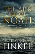Ark Before Noah: The Decoding the Story of the Flood eBook