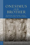 Onesimus Our Brother (Paul In Critical Contexts Series) eBook