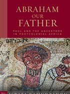 Abraham Our Father (Paul In Critical Contexts Series) eBook