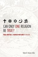 Can Only One Religion Be True? eBook