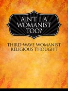 Ain't I a Womanist, Too? eBook