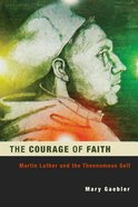 The Courage of Faith (Studies In Lutheran History And Theology Series) eBook