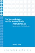 Woman Babylon and the Marks of Empire, the - Reading Revelation With a Postcolonial Womanist Hermeneutics of Ambiveilence (Emerging Scholars Series) Paperback