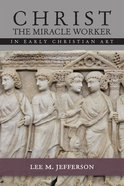 Christ Miracle Worker in Early Christian Art Paperback