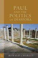 Paul and the Politics of Diaspora (Paul In Critical Contexts Series) Paperback
