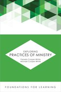 Exploring Practices of Ministry (Foundations For Leaning Series) Paperback