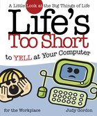 Life's Too Short to Yell At Your Computer eBook