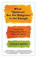 "When ""Spiritual But Not Religious"" is Not Enough eBook"