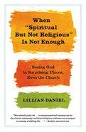 "When ""Spiritual But Not Religious"" is Not Enough eBook"