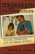 Compassion as a Subversive Activity