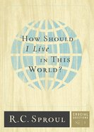 How Should I Live in This World? (#05 in Crucial Questions Series) eBook