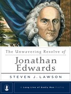 Unwavering Resolve of Jonathan Edwards (Long Line Of Godly Men Series) eBook