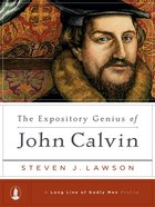 The Expository Genius of John Calvin (Long Line Of Godly Men Series) eBook