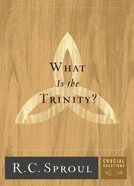 What is the Trinity? (#10 in Crucial Questions Series) Paperback