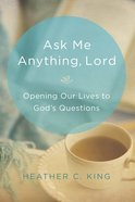 Ask Me Anything, Lord: Opening Our Lives to God's Questions Paperback