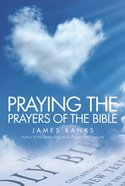 Praying the Prayers of the Bible eBook