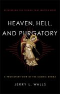 Heaven, Hell, and Purgatory: Rethinking the Things That Matter Most Paperback