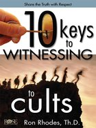 10 Keys to Witnessing to Cults (Rose Guide Series)