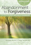 Abandonment to Forgiveness (Freedom Series) Paperback