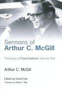 Theological Fascinations #01: Sermons of Arthur C. McGill Paperback