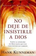 No Deje De Insistirle a Dios (Dont Leave God Alone) Paperback