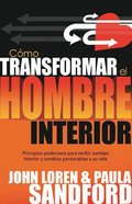 Como Transformar El Hombre Interior (Spa) (Transforming The Inner Man) eBook