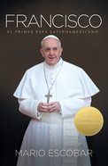 Francisco: El Primer Papa Latinoamericano (Francis: A Man Of Prayer) Paperback