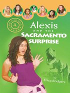 Alexis and the Sacramento Surprise (#04 in Camp Club Girls Series)