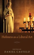 Holiness as a Liberal Art Paperback