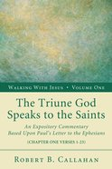 The Triune God Speaks to the Saints (Ephesians 1: 1-23) (#01 in Walking With Jesus (Resource Publications) Series) Paperback