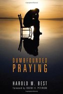 Dumbfounded Praying Paperback