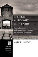 Reading Auschwitz With Barth (Princeton Theological Monograph Series) Paperback