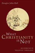 What Christianity is Not Hardback