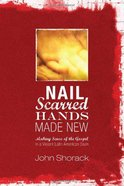 Nail Scarred Hands Made New Paperback