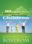 99 Ways to Raise Spiritually Healthy Children eBook